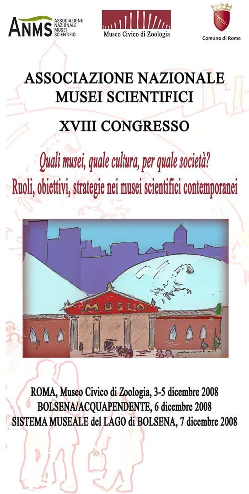 XVIII Congresso: Quali Musei? quale cultura? per quale societa'? Ruoli, obiettivi, strategie nei musei scientifici contemporanei