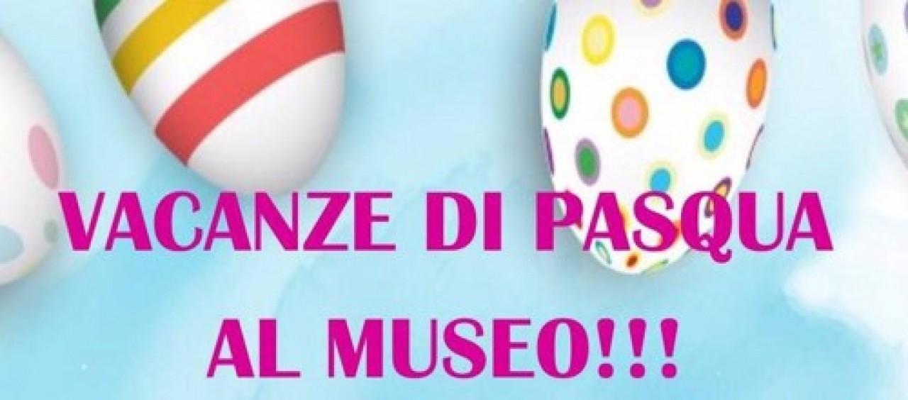 Vacanze di Pasqua al Museo!!