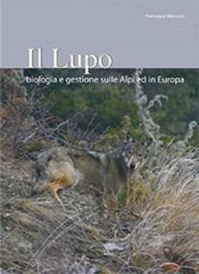 IL LUPO: BIOLOGIA E GESTIONE SULLE ALPI E IN EUROPA