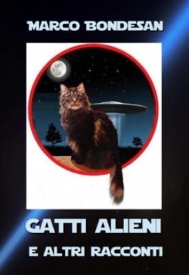 Gatti alieni e altri racconti, il nuovo libro di Marco Bondesan