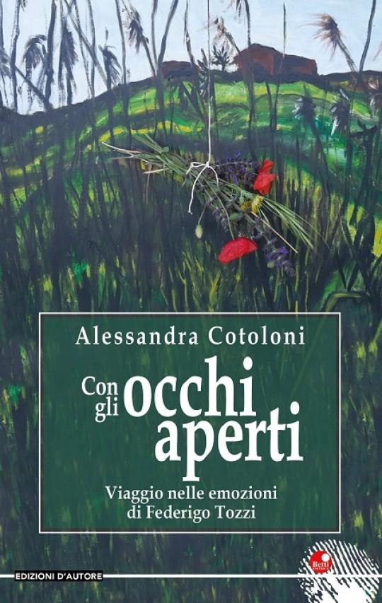 """""""Con gli occhi aperti""""  il nuovo libro di Alessandra Cotoloni, biografia romanzata di Federigo Tozzi,  sarà presentato a Siena, all'Accademia dei Fisiocritici"""
