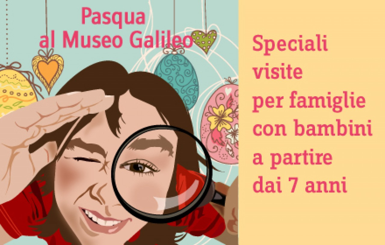 Pasqua al Museo Galileo - speciali visite per famiglie