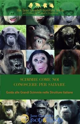Scimmie come noi. Conoscere per salvare. Guida alle Grandi Scimmie nelle Strutture Italiane