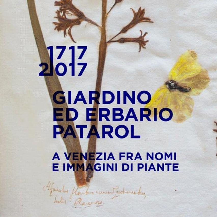 1717-2017 GIARDINO ED ERBARIO PATAROL - A VENEZIA FRA NOMI E IMMAGINI DI PIANTE