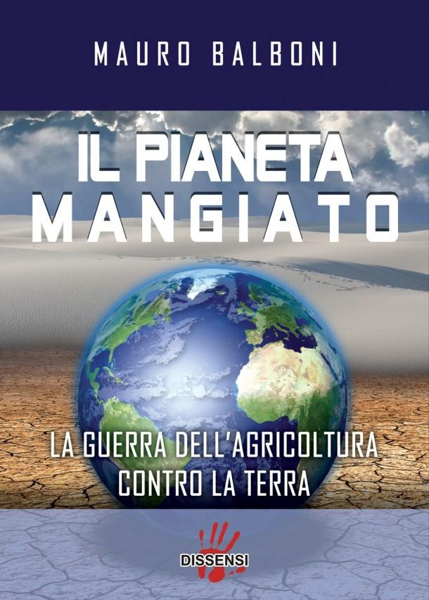 IL PIANETA MANGIATO. La guerra dell'agricoltura contro la terra