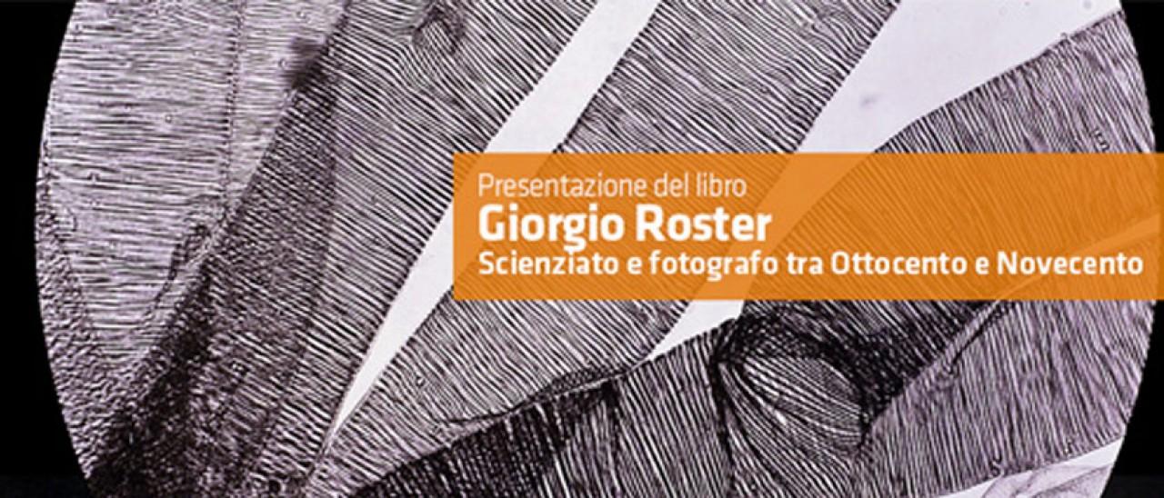 Giorgio Roster, un libro sullo scienziato e fotografo