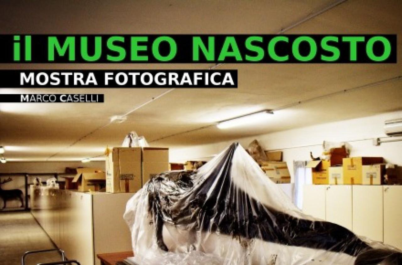 IL MUSEO NASCOSTO - Mostra fotografica di Marco Caselli